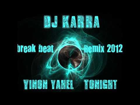 Yinon yahel - Tonight (Dj KaRRa Break-Beat remix 2012).wmv