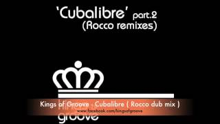 Kings of Groove - cubalibre ( Rocco Dub mix )