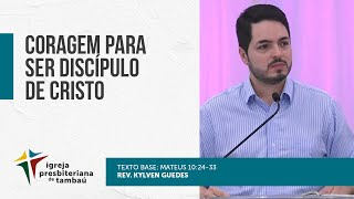 Coragem para ser discípulo de Cristo - Mt 10:24-33 | Kylven Guedes | 10/10/ 2021