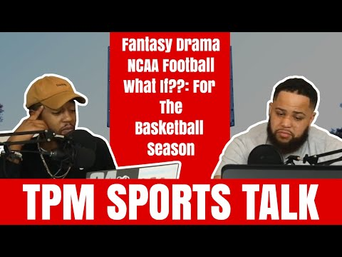 Fantasy Drama, NCAA Football, What If??: For Basketball Season - TPM Sports Talk