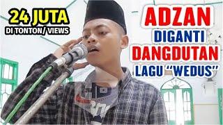 "GILA - Adzan diganti Dangdutan Lagu  "" WEDUS "" bikin Warga Ramai ke Masjid || Muadzin Cerdas"