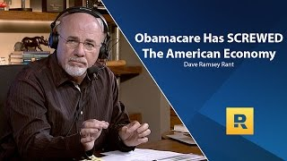 Obamacare Has Screwed Up The American Economy - Dave Ramsey Rant