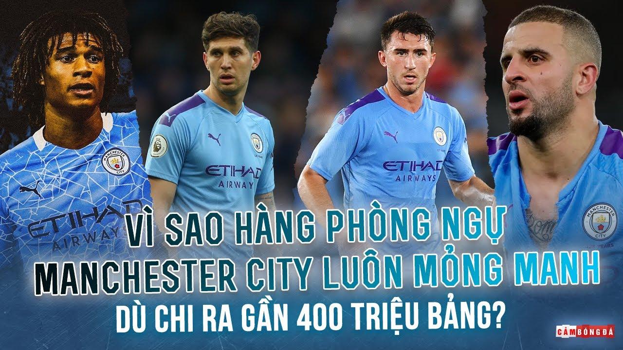 Vì sao hàng phòng ngự Manchester City luôn mỏng manh dù chi ra gần 400 triệu Bảng?