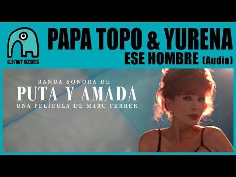 PAPA TOPO & YURENA - Ese Hombre [Audio]