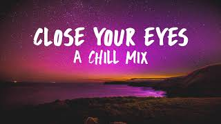 Close Your Eyes // A Chill Mix