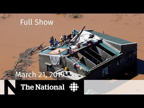 The National for March 21, 2019 — Philpott & SNC-Lavalin, 737 MAX Safety, Mozambique Rescues