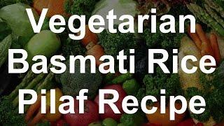Vegetarian Recipes - Basmati Rice Pilaf Recipe
