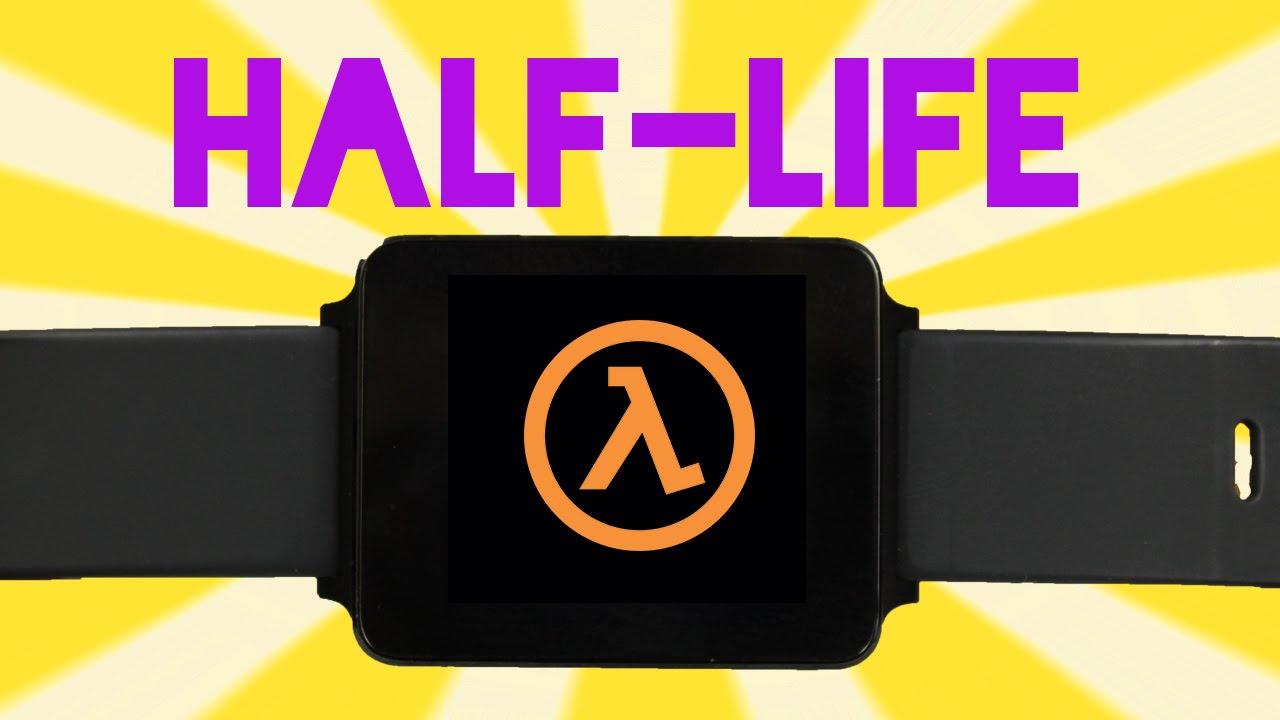 Half-Life Ported to Android Wear Watches, Not Sure Why