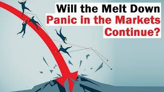 Will the Panic Melt Down in the Markets Continue?