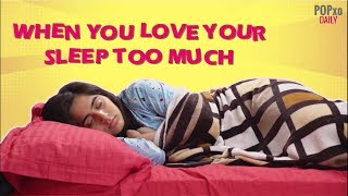 When You Love Your Sleep Too Much - POPxo