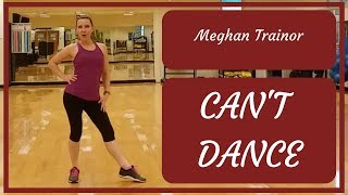 Can't Dance. Meghan Trainor. Dance Fitness Routine. Video