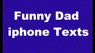 Funny Dad iphone Texts