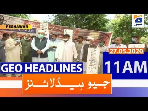 Geo Headlines 11 AM | 27th May 2020