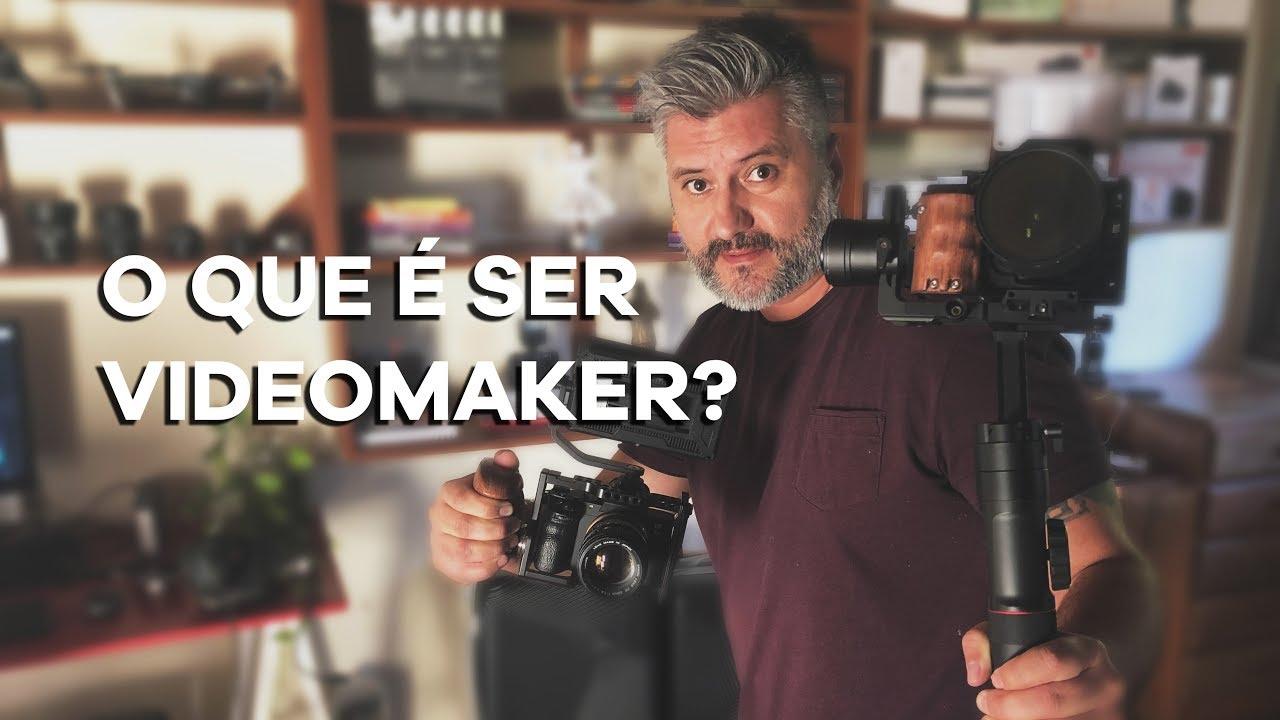 O que é ser Videomaker?