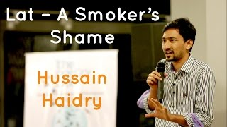 Lat - A Smokers Shame - Hussain Haidry at The Poetry Lounge