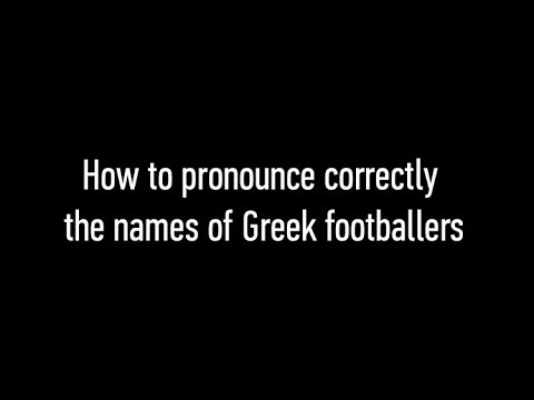 How to pronounce correctly the names of Greek footballers