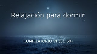 RELAJACION GUIADA PARA DORMIR - COMPILATORIO VI (51 - 60)