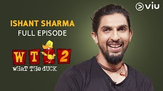 Ishant Sharma on What The Duck Season 2 | FULL EPISODE | Vikram Sathaye | WTD 2 | Viu India