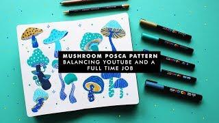 HOW TO BALANCE YOUTUBE AND A FULL TIME JOB | POSCA MUSHROOM PATTERN
