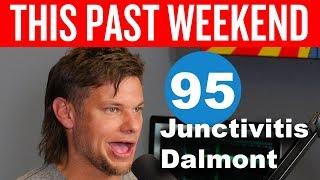 Junctivitis Dalmont   This Past Weekend #95