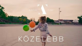 Antal Timi - Közelebb (Official Music Video)