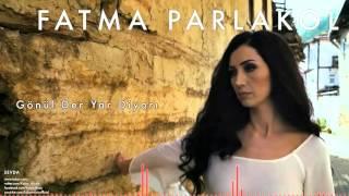Gambar cover Fatma Parlakol - Gönül Der Yar Diyarı [ Sevda © 2015 Z Ses Görüntü ]