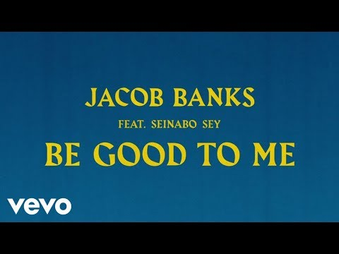 Jacob Banks - Be Good To Me ft. Seinabo Sey [Official Audio] ft. Seinabo Sey
