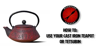 HOW TO: Use a Cast Iron Tea Pot or Tetsubin