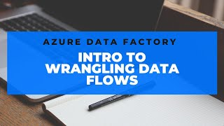 Introduction to Wrangling Data Flows in Azure Data Factory