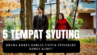 Video 5 Tempat Syuting Drama Korea Goblin Untuk Itinerary Korea Kamu! download MP3, 3GP, MP4, WEBM, AVI, FLV April 2018