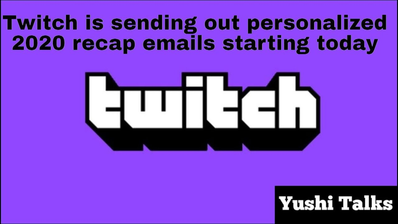 Twitch starts sending out personalized Twitch recap 2020 emails