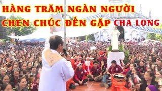 CHA LONG bất ngờ đến Lạng Sơn, hàng trăm ngàn người chen chúc đến tham dự Thánh Lễ