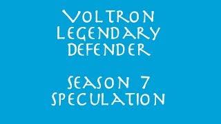 Voltron Legendary Defender Season 7 Speculation