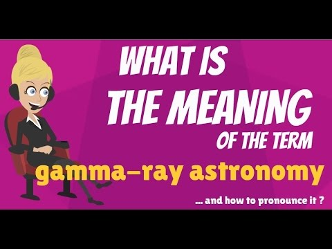 What is GAMMA RAY ASTRONOMY? What does GAMMA RAY ASTRONOMY mean?