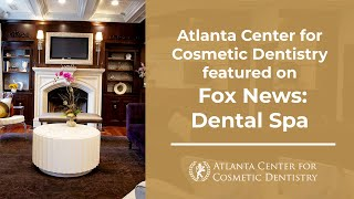 Atlanta Center for Cosmetic Dentistry featured on Fox News: Dental Spa Thumbnail