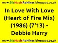 watch he video of In Love With Love (Heart of Fire Mix) - Debbie Harry | 80s Dance Music | 80s Club Mixes | 80s Dance