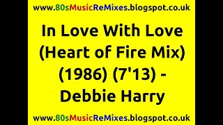 In Love With Love (Heart of Fire Mix) - Debbie Harry | 80s Dance Music | 80s Club Mixes | 80s Dance