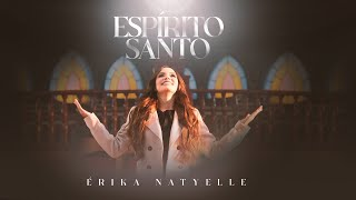 Érika Natyelle - Espírito Santo [ CLIPE OFICIAL ]