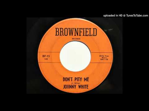 Johnny White - Don't Pity Me (Brownfield 15)