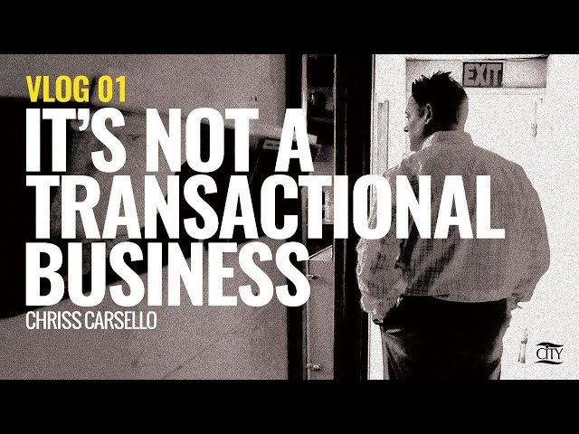 VLOG 01: It's Not A Transactional Business - Chriss Carsello