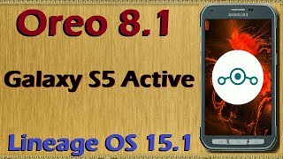 How to Update Android Oreo 8.1 in Samsung Galaxy S5 Active (Lineage OS 15.1) Install and Review