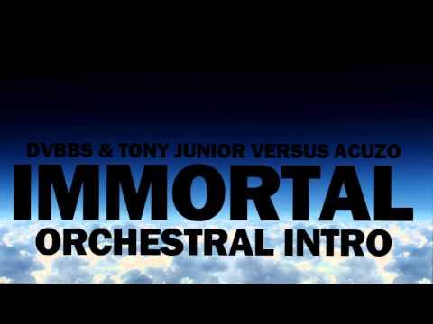 DVBBS & TONY JUNIOR - IMMORTAL (ACUZO ORCHESTRAL INTRO)