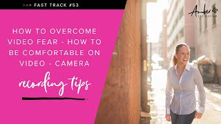 How to Overcome Video Fear - How to be Comfortable on Video - Camera Recording Tips