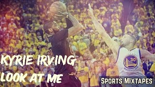 Kyrie Irving Mix - Look At Me