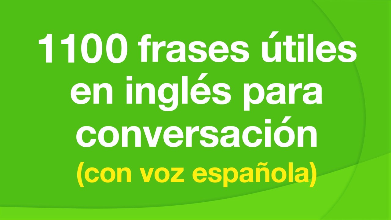 1100 Frases útiles En Inglés Para Conversación Con Voz Española Youtube