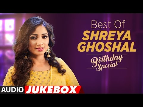 Birthday Special: Best of Shreya GhoshalSongs | AUDIO JUKEBOX | Hindi Songs 2018