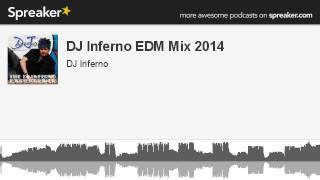 DJ Inferno EDM Mix 2014 (part 1 of 2, made with Spreaker)