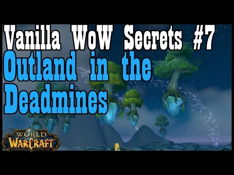 Vanilla WoW Secrets #7: Outland in The Deadmines (World of Warcraft)