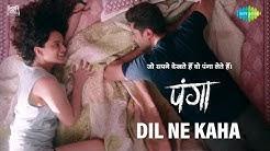 Panga   Dil Ne Kaha   Kangana Ranaut   Jassie Gill   Asees Kaur   Javed A   Shankar Ehsan Loy