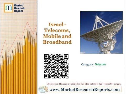 Israel - Telecoms, Mobile and Broadband